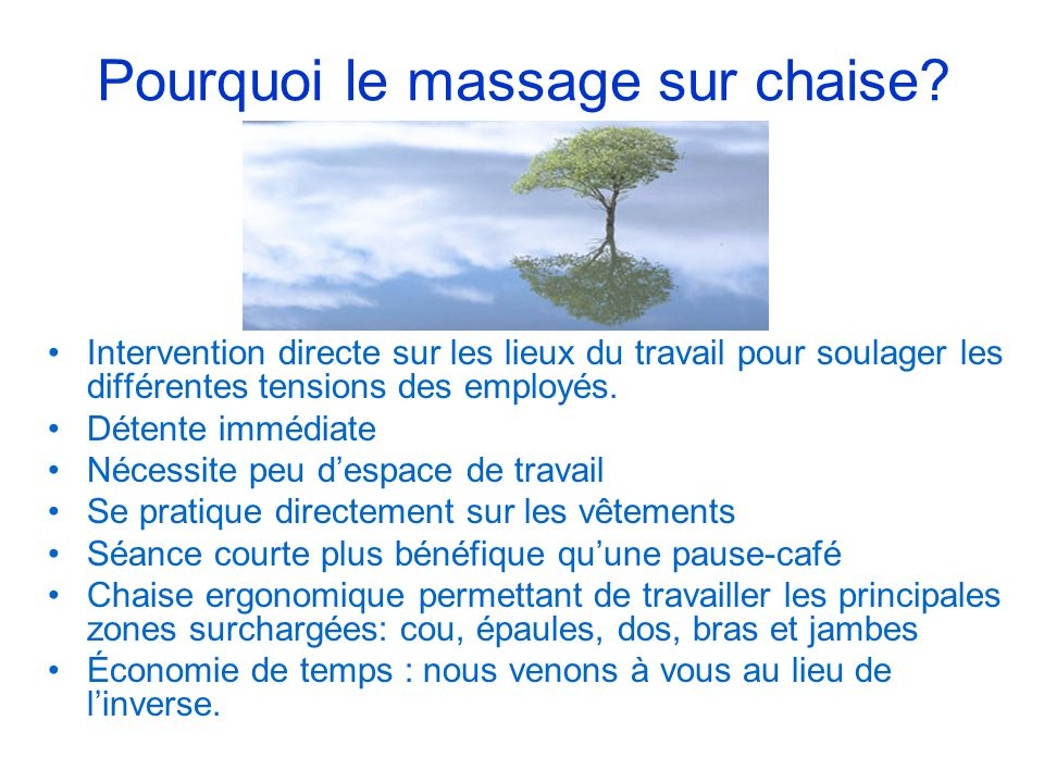 Pourquoi le massage sur chaise? Intervention directe sur les lieux du travail pour soulager les différentes tensions des employés. Détente immédiate N