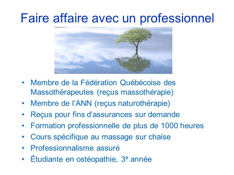 Faire affaire avec un professionnel Membre de la Fédération Québécoise des Massothérapeutes (reçus massothérapie) Membre de lANN (reçus naturothérapie