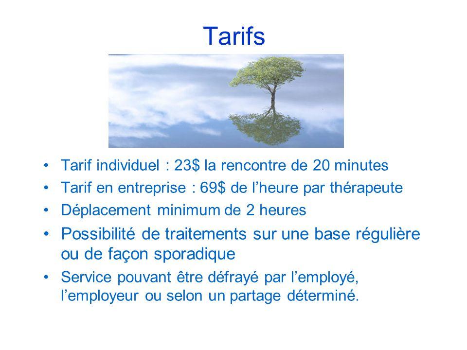 Tarifs Tarif individuel : 23$ la rencontre de 20 minutes Tarif en entreprise : 69$ de lheure par thérapeute Déplacement minimum de 2 heures Possibilit