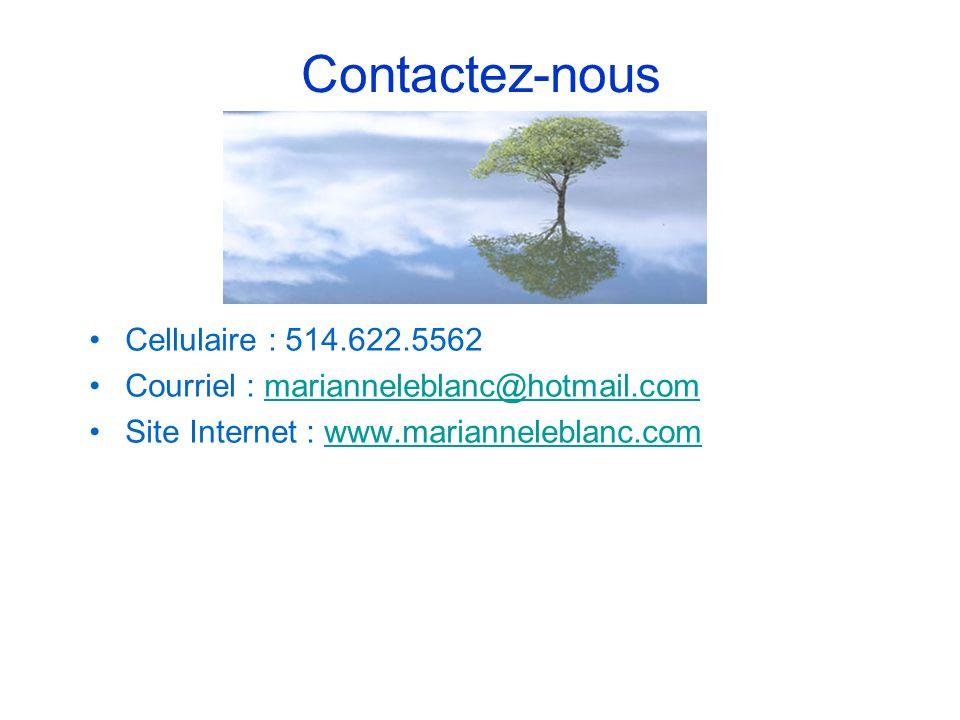 Contactez-nous Cellulaire : 514.622.5562 Courriel : marianneleblanc@hotmail.commarianneleblanc@hotmail.com Site Internet : www.marianneleblanc.comwww.