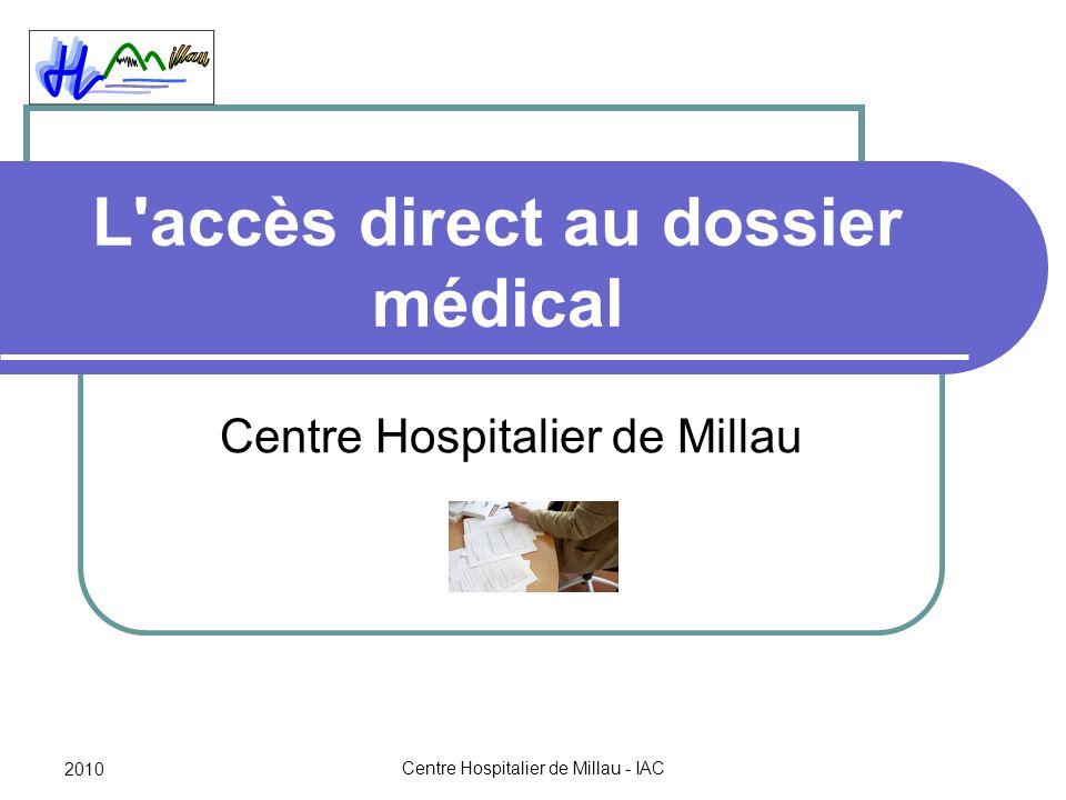 2010 Centre Hospitalier de Millau - IAC L accès direct au dossier médical Centre Hospitalier de Millau