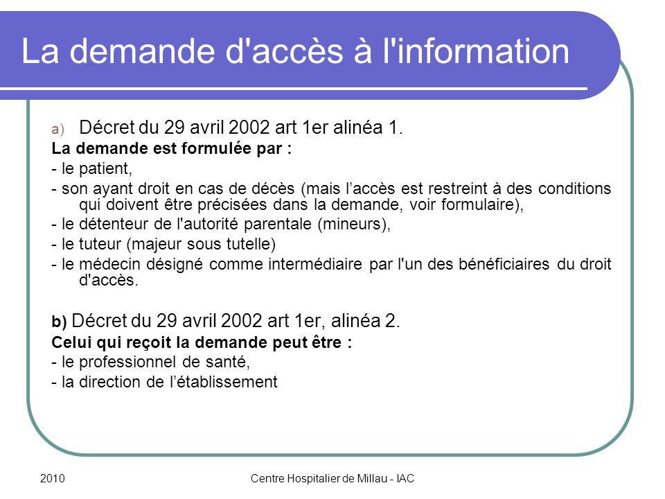 2010Centre Hospitalier de Millau - IAC La demande d'accès à l'information a) Décret du 29 avril 2002 art 1er alinéa 1. La demande est formulée par : -