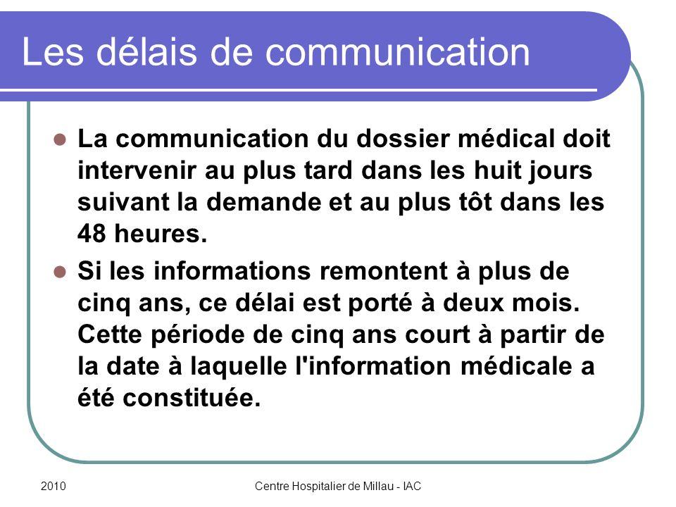 2010Centre Hospitalier de Millau - IAC Les délais de communication La communication du dossier médical doit intervenir au plus tard dans les huit jour