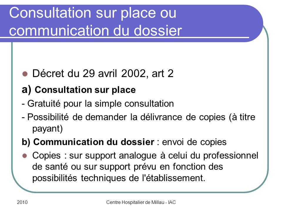 2010Centre Hospitalier de Millau - IAC Consultation sur place ou communication du dossier Décret du 29 avril 2002, art 2 a) Consultation sur place - G