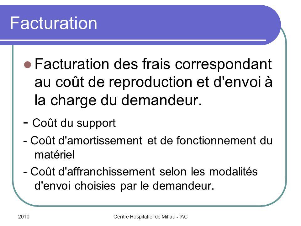 2010Centre Hospitalier de Millau - IAC Facturation Facturation des frais correspondant au coût de reproduction et d envoi à la charge du demandeur.