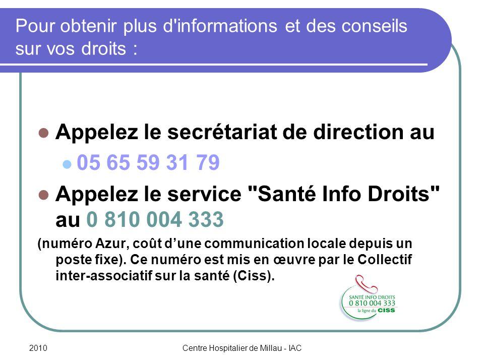 2010Centre Hospitalier de Millau - IAC Pour obtenir plus d'informations et des conseils sur vos droits : Appelez le secrétariat de direction au 05 65