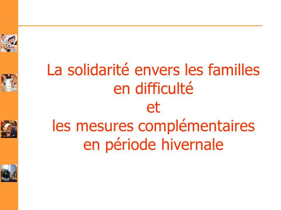 La solidarité envers les familles en difficulté et les mesures complémentaires en période hivernale