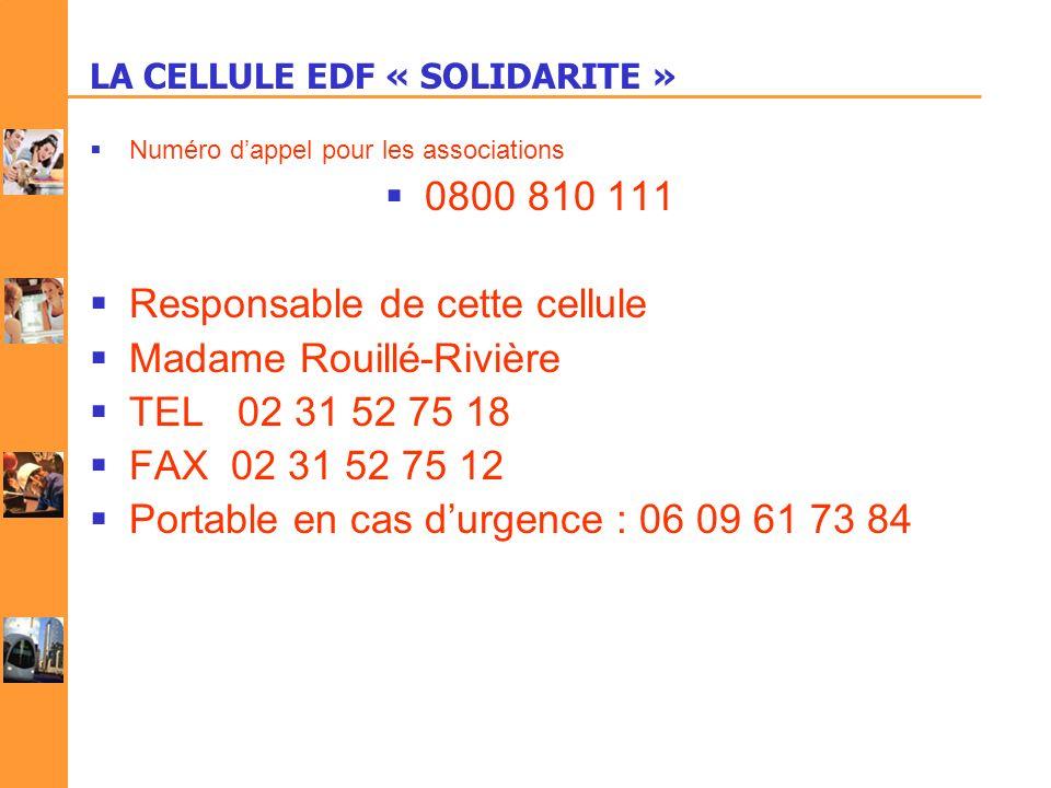 LA CELLULE EDF « SOLIDARITE » Numéro dappel pour les associations 0800 810 111 Responsable de cette cellule Madame Rouillé-Rivière TEL 02 31 52 75 18