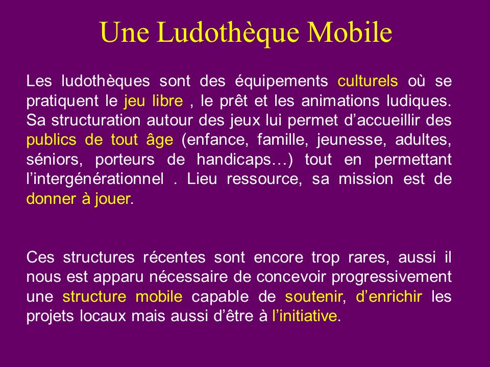 Une Ludothèque Mobile Les ludothèques sont des équipements culturels où se pratiquent le jeu libre, le prêt et les animations ludiques. Sa structurati