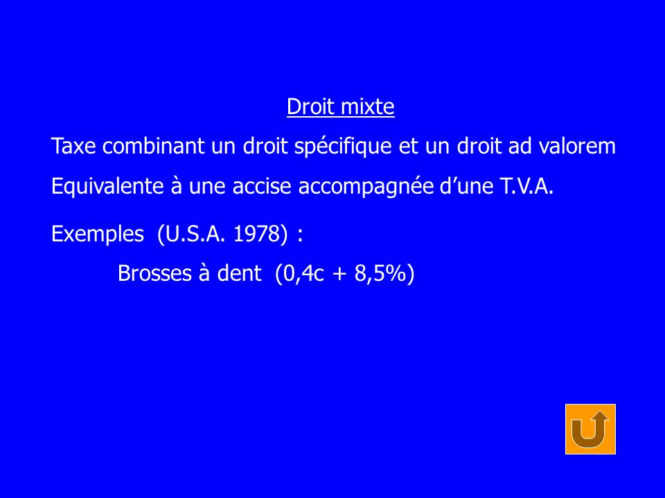 Droit mixte Taxe combinant un droit spécifique et un droit ad valorem Equivalente à une accise accompagnée dune T.V.A. Exemples (U.S.A. 1978) : Brosse