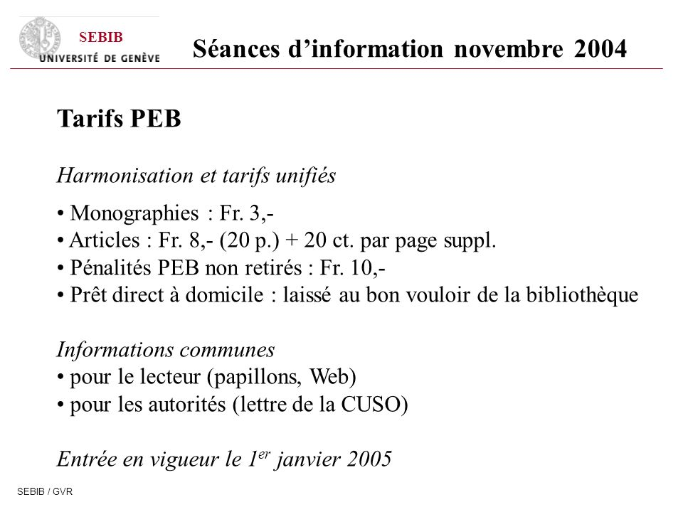 SEBIB SEBIB / GVR Tarifs PEB Harmonisation et tarifs unifiés Monographies : Fr. 3,- Articles : Fr. 8,- (20 p.) + 20 ct. par page suppl. Pénalités PEB