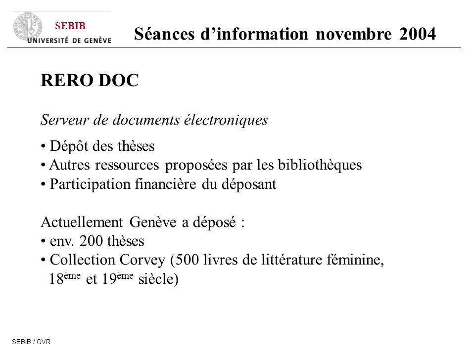 SEBIB SEBIB / GVR Séances dinformation novembre 2004 RERO DOC Serveur de documents électroniques Dépôt des thèses Autres ressources proposées par les bibliothèques Participation financière du déposant Actuellement Genève a déposé : env.