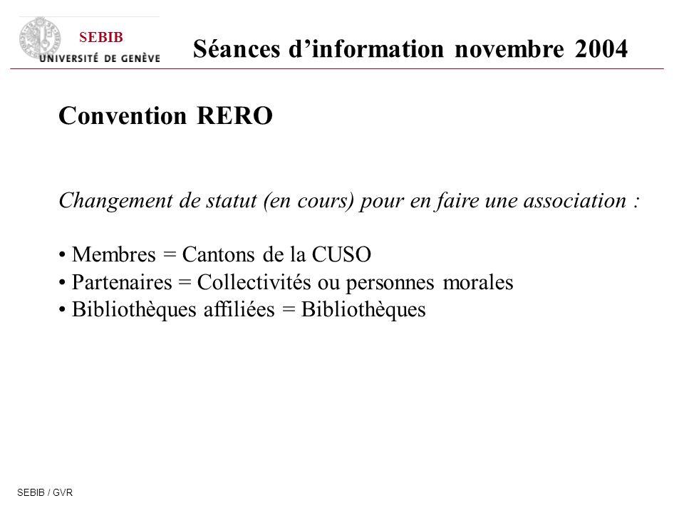 SEBIB SEBIB / GVR Séances dinformation novembre 2004 Convention RERO Changement de statut (en cours) pour en faire une association : Membres = Cantons
