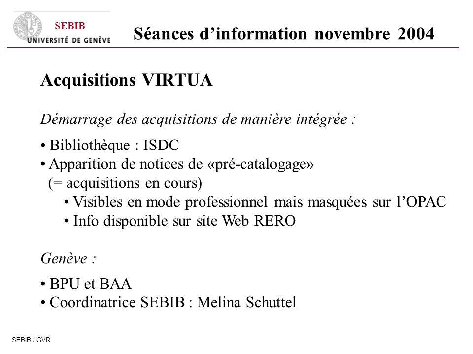 SEBIB SEBIB / GVR Séances dinformation novembre 2004 Acquisitions VIRTUA Démarrage des acquisitions de manière intégrée : Bibliothèque : ISDC Appariti