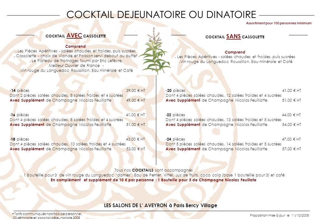 COCKTAIL DEJEUNATOIRE OU DINATOIRE LES SALONS DE L AVEYRON à Paris Bercy Village - 14 pièces39.00 HT Dont 2 pièces salées chaudes, 8 salées froides et