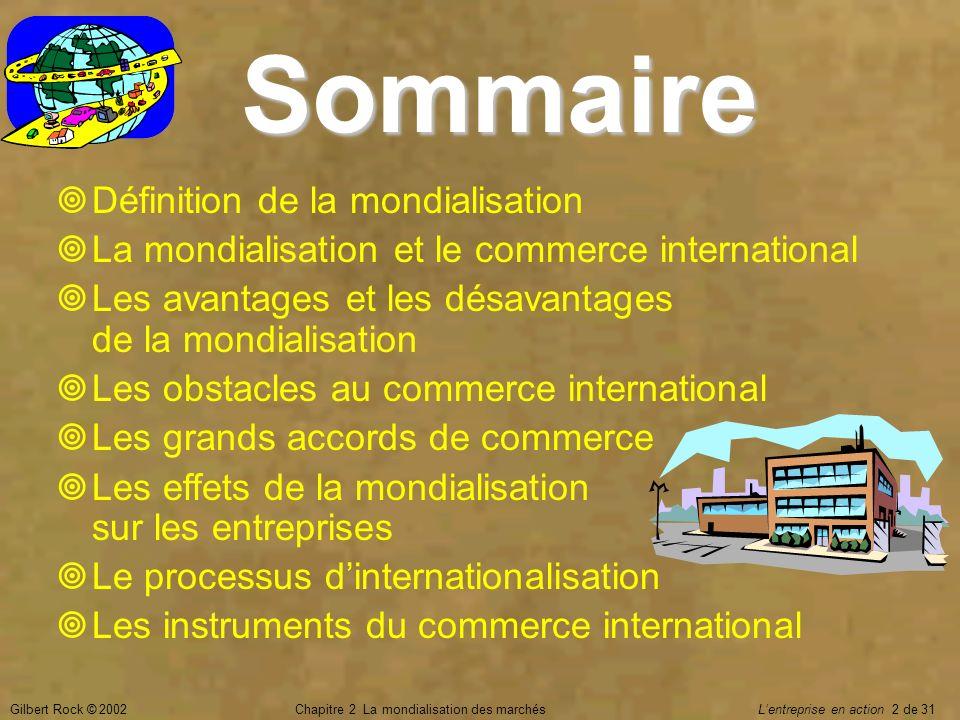 Gilbert Rock © 2002Chapitre 2 La mondialisation des marchés Lentreprise en action 13 de 31 Désavantages de la mondialisation Les gouvernements doivent renoncer à certains instruments de ___________ régional.