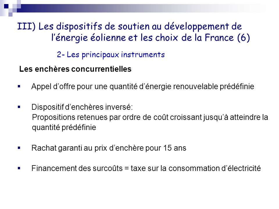 III) Les dispositifs de soutien au développement de lénergie éolienne et les choix de la France (6) Les enchères concurrentielles Appel doffre pour un