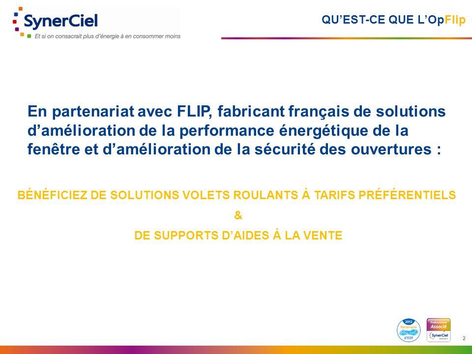 2 2 QUEST-CE QUE LOpFlip En partenariat avec FLIP, fabricant français de solutions damélioration de la performance énergétique de la fenêtre et daméli