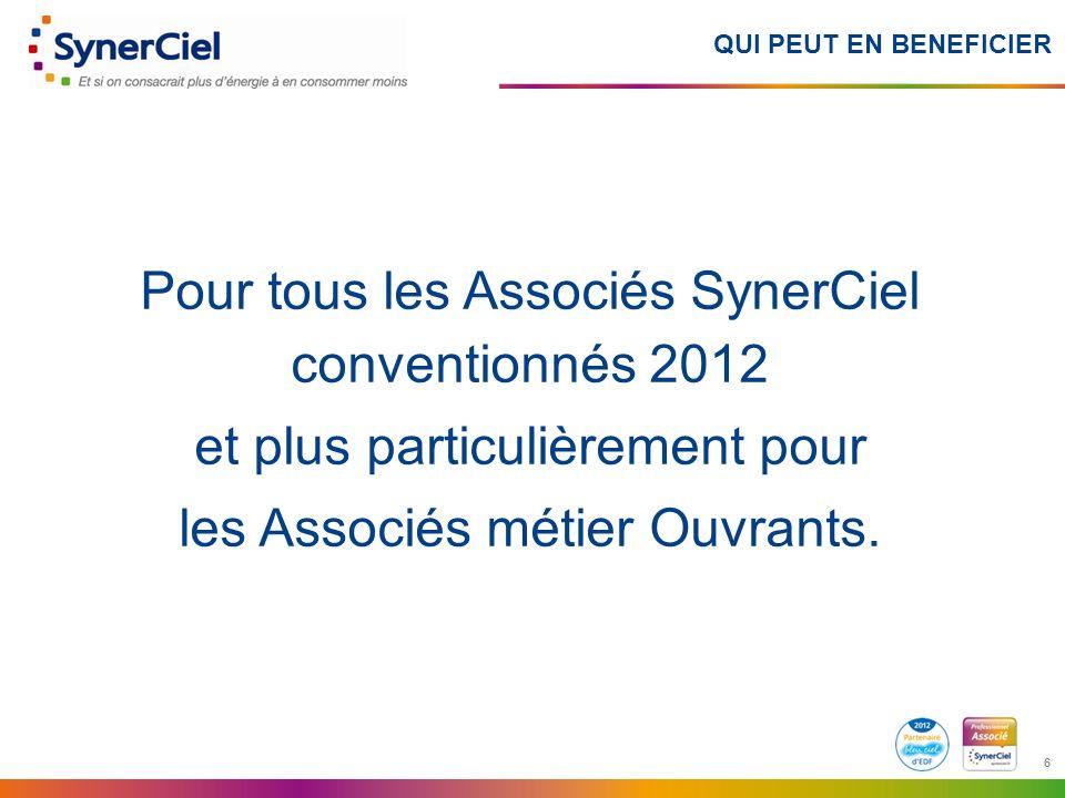 6 6 QUI PEUT EN BENEFICIER Pour tous les Associés SynerCiel conventionnés 2012 et plus particulièrement pour les Associés métier Ouvrants.