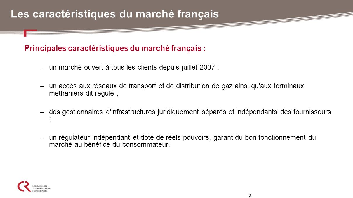 3 Les caractéristiques du marché français Principales caractéristiques du marché français : –un marché ouvert à tous les clients depuis juillet 2007 ;