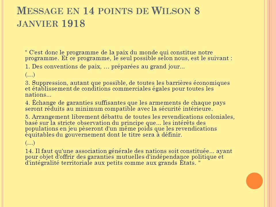 M ESSAGE EN 14 POINTS DE W ILSON 8 JANVIER 1918 C est donc le programme de la paix du monde qui constitue notre programme.