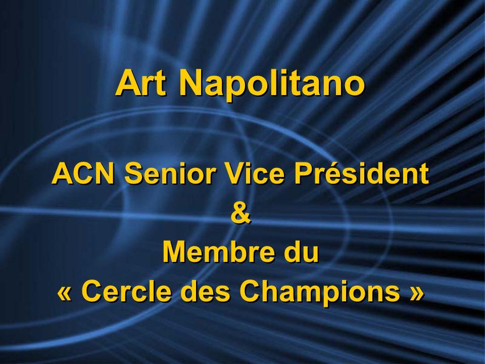 Art Napolitano ACN Senior Vice Président & Membre du « Cercle des Champions » Art Napolitano ACN Senior Vice Président & Membre du « Cercle des Champi
