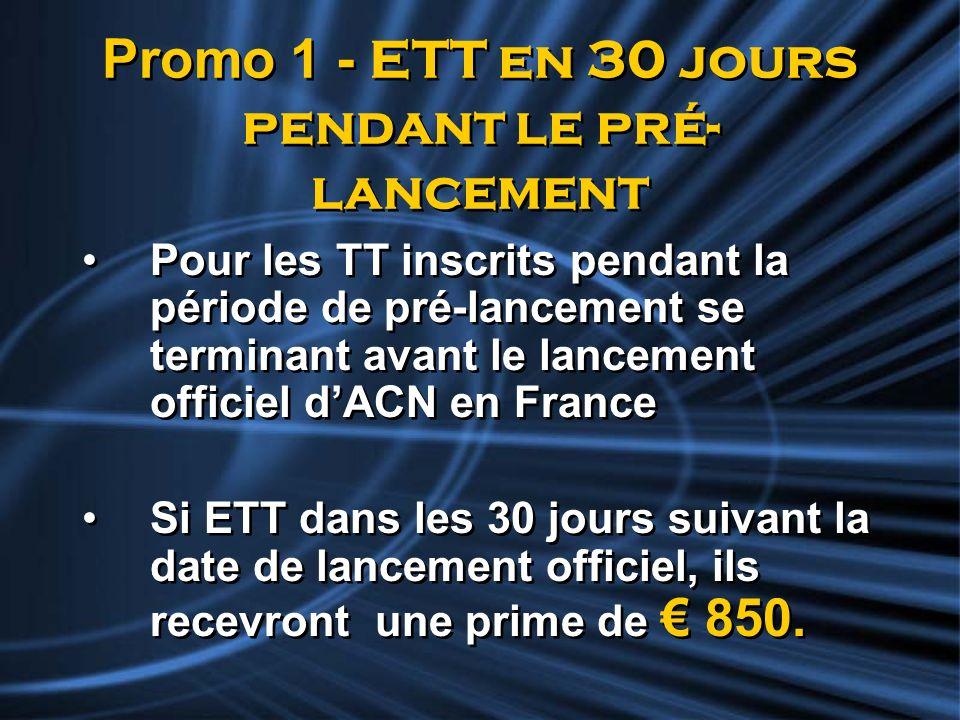 Promo 1 - ETT en 30 jours pendant le pré- lancement Pour les TT inscrits pendant la période de pré-lancement se terminant avant le lancement officiel