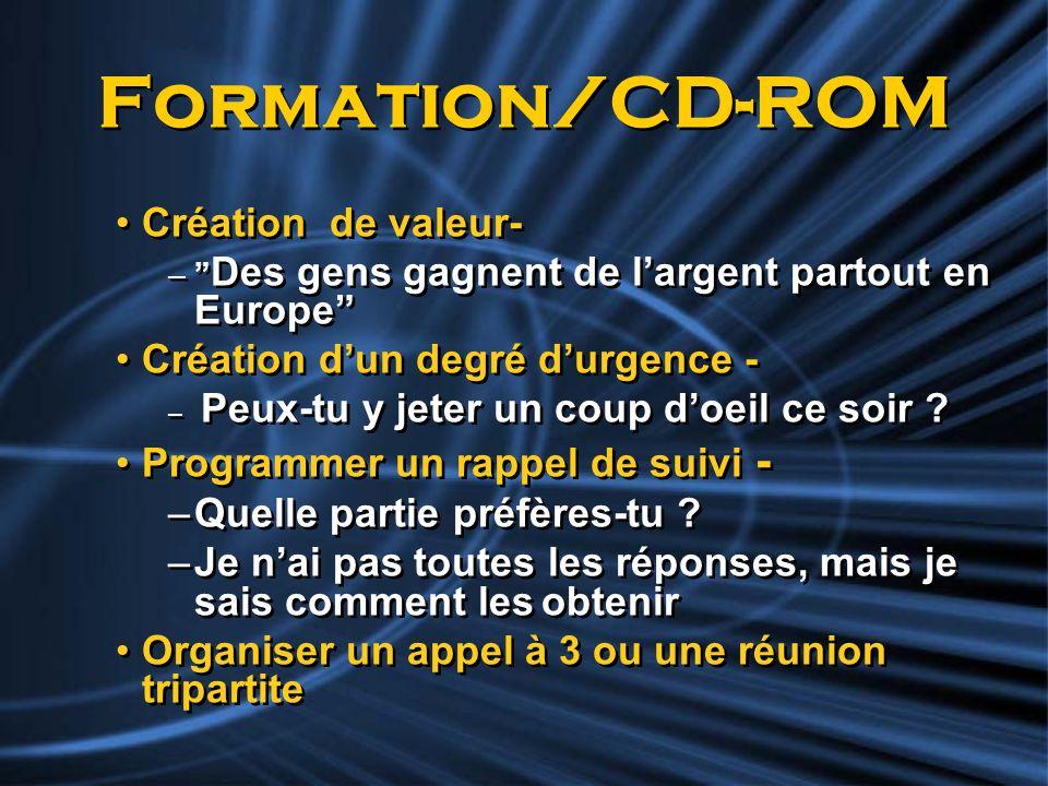 Formation/CD-ROM Création de valeur- – Des gens gagnent de largent partout en Europe Création dun degré durgence - – Peux-tu y jeter un coup doeil ce