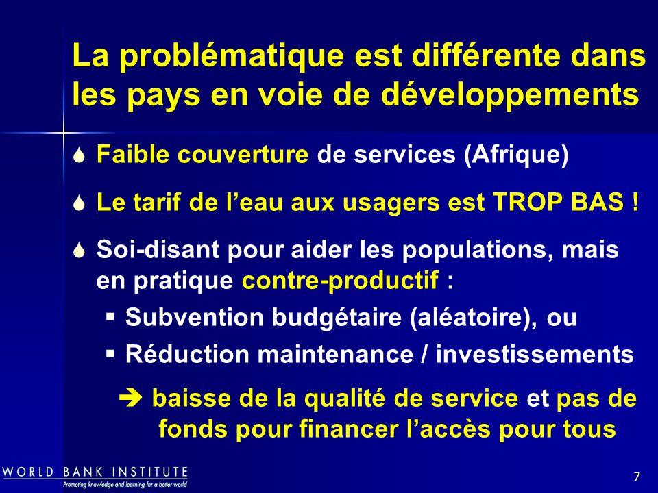 7 La problématique est différente dans les pays en voie de développements Faible couverture de services (Afrique) Le tarif de leau aux usagers est TRO