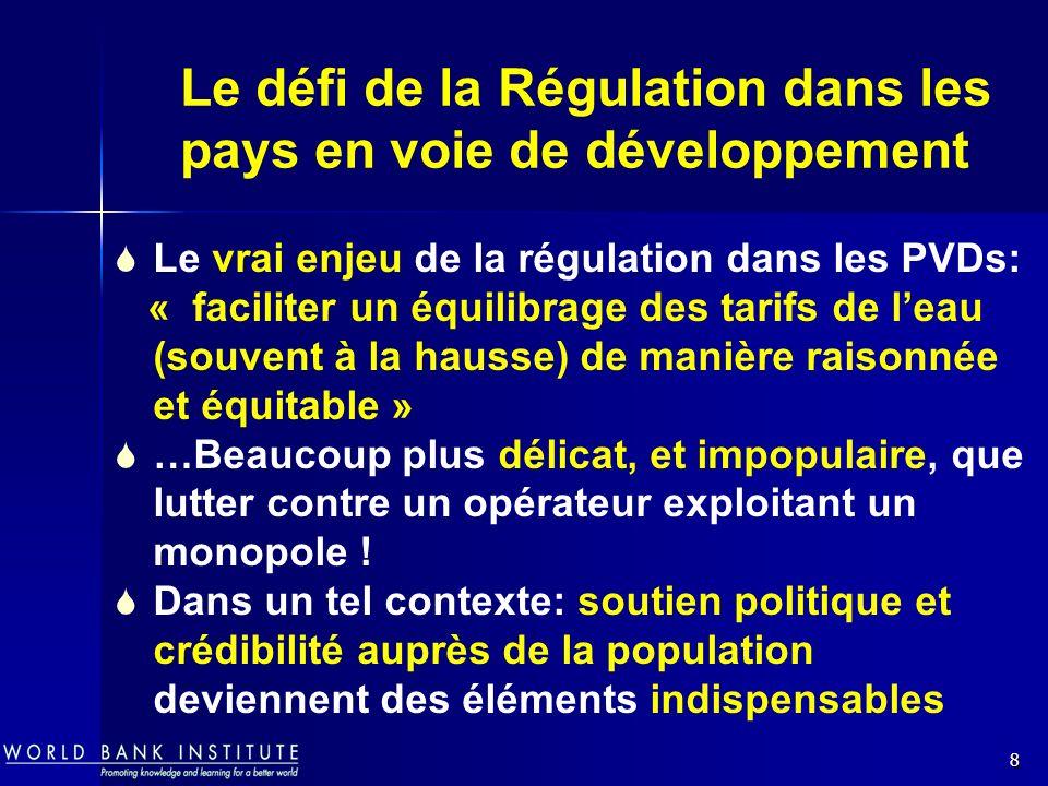 8 Le défi de la Régulation dans les pays en voie de développement Le vrai enjeu de la régulation dans les PVDs: « faciliter un équilibrage des tarifs