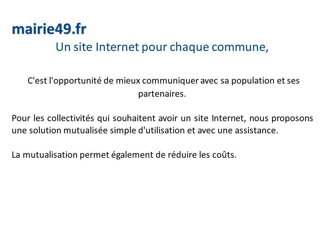 mairie49.fr Un site Internet pour chaque commune, C est l opportunité de mieux communiquer avec sa population et ses partenaires.
