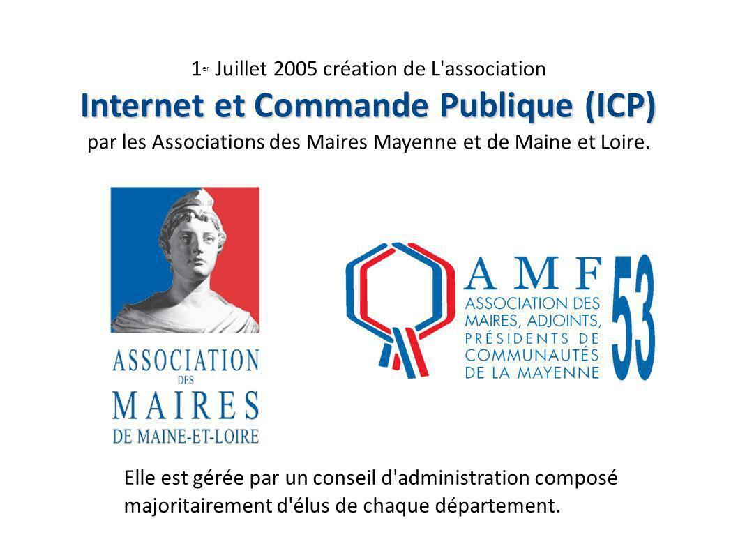 1 er Juillet 2005 création de L association Internet et Commande Publique (ICP) par les Associations des Maires Mayenne et de Maine et Loire.