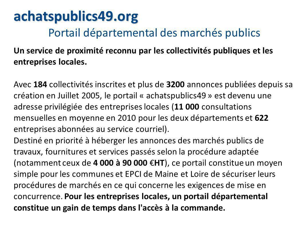 achatspublics49.org Portail départemental des marchés publics Un service de proximité reconnu par les collectivités publiques et les entreprises locales.
