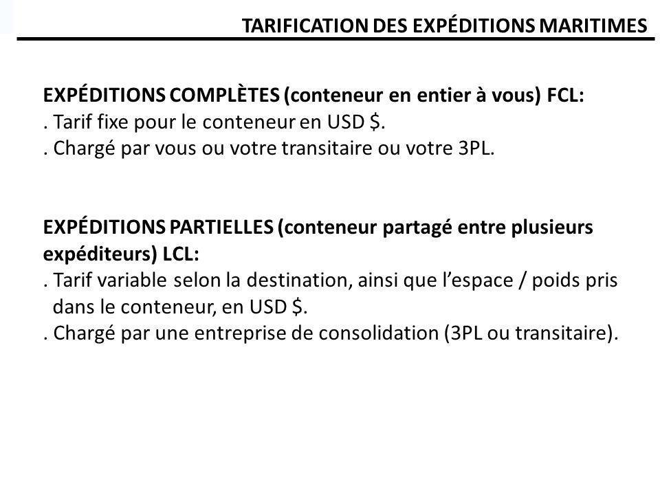 TARIFICATION DES EXPÉDITIONS MARITIMES EXPÉDITIONS COMPLÈTES (conteneur en entier à vous) FCL:. Tarif fixe pour le conteneur en USD $.. Chargé par vou