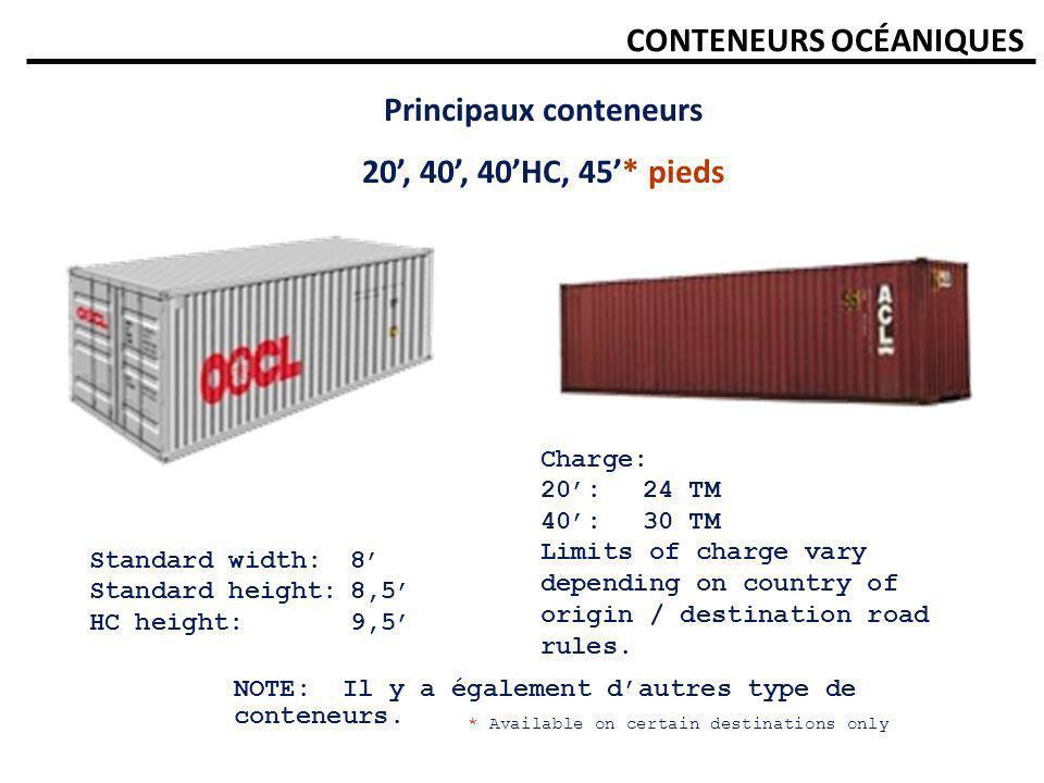CONTENEURS OCÉANIQUES Principaux conteneurs 20, 40, 40HC, 45* pieds Standard width:8 Standard height:8,5 HC height:9,5 NOTE: Il y a également dautres
