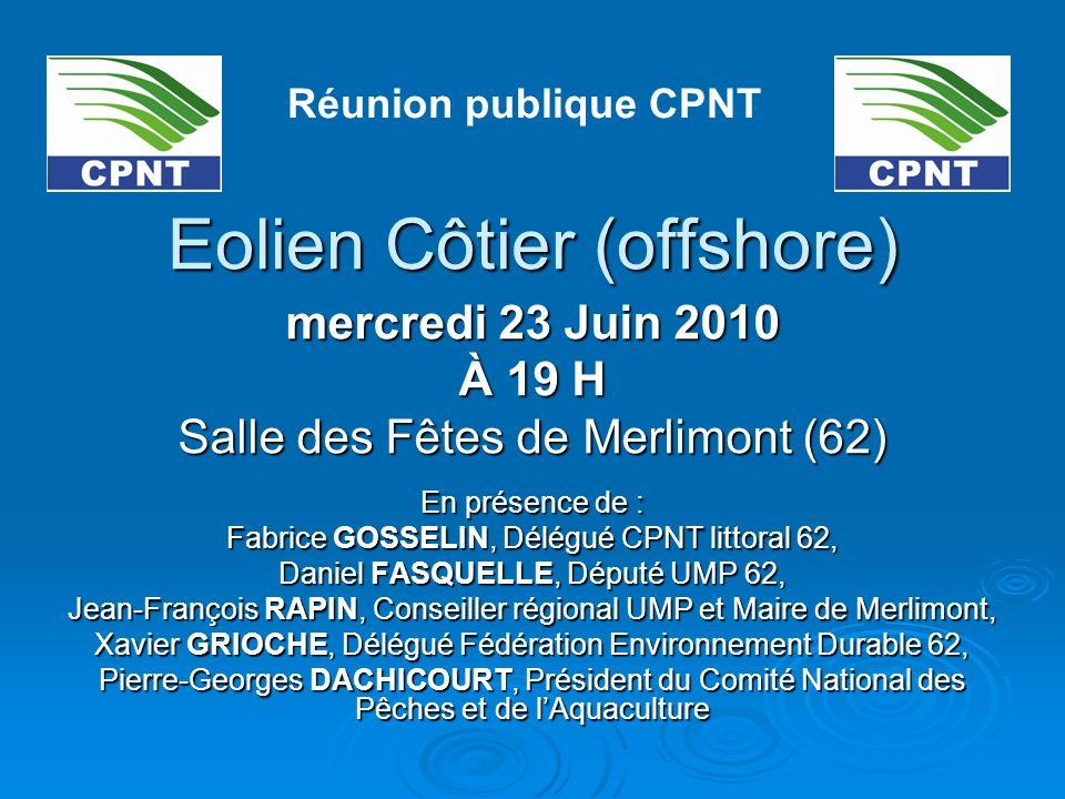 Eolien Côtier (offshore) mercredi 23 Juin 2010 À 19 H Salle des Fêtes de Merlimont (62) En présence de : Fabrice GOSSELIN, Délégué CPNT littoral 62, D