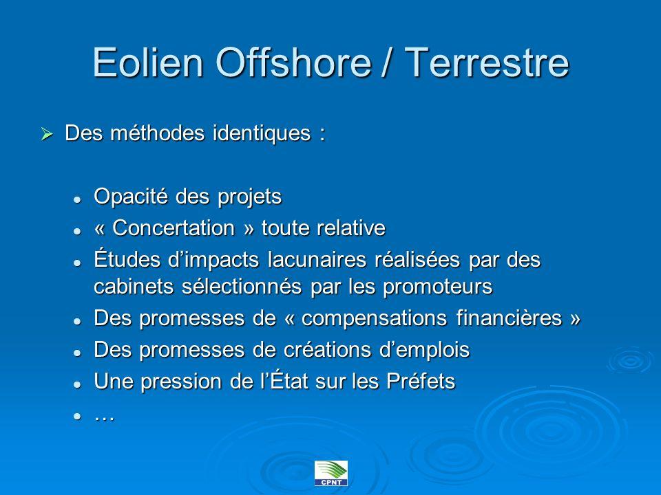 Eolien Offshore / Terrestre Des méthodes identiques : Des méthodes identiques : Opacité des projets Opacité des projets « Concertation » toute relativ