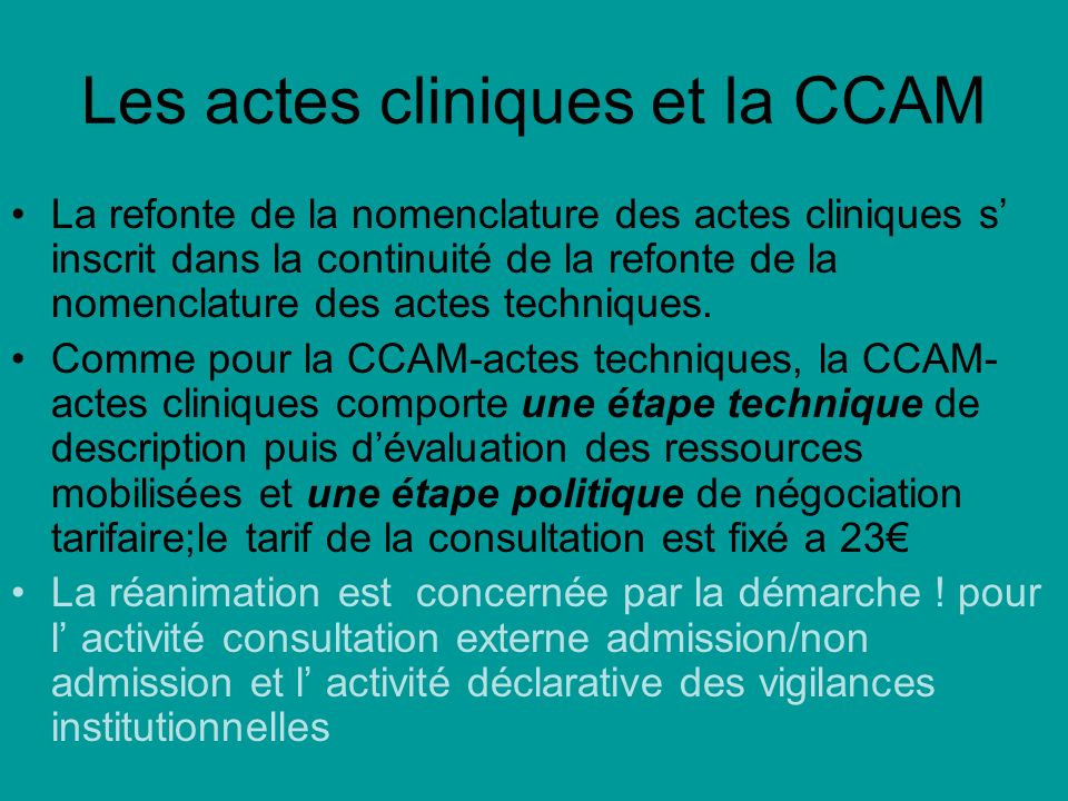 Les actes cliniques et la CCAM La refonte de la nomenclature des actes cliniques s inscrit dans la continuité de la refonte de la nomenclature des actes techniques.