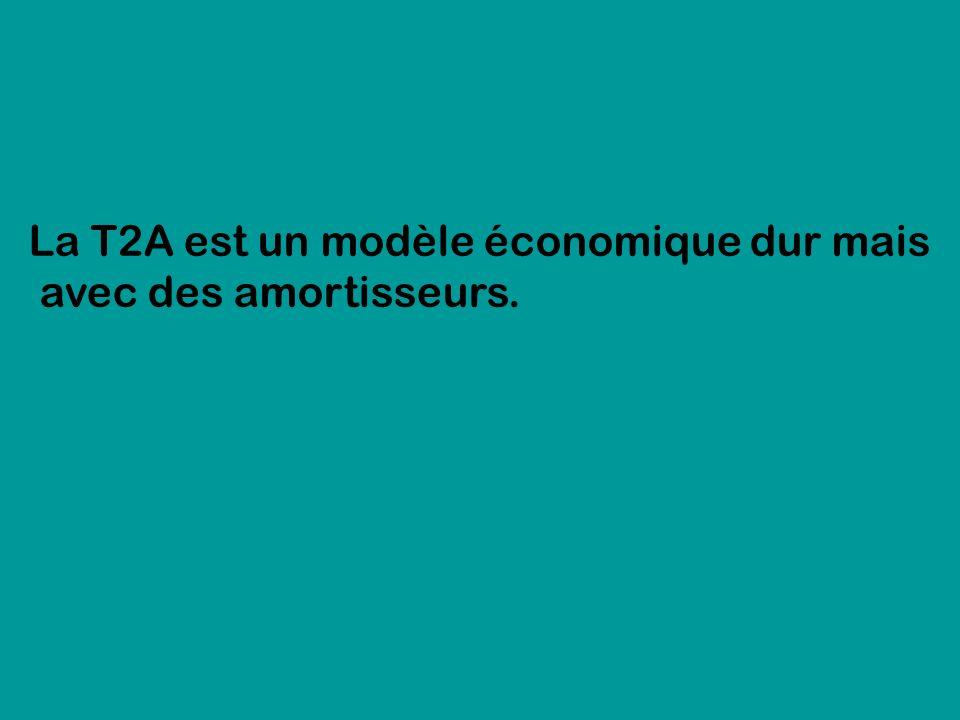 La T2A est un modèle économique dur mais avec des amortisseurs.