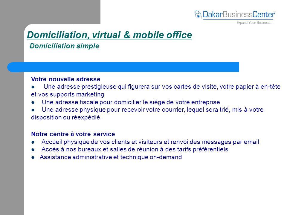 Domiciliation, virtual & mobile office Domiciliation simple Votre nouvelle adresse Une adresse prestigieuse qui figurera sur vos cartes de visite, vot