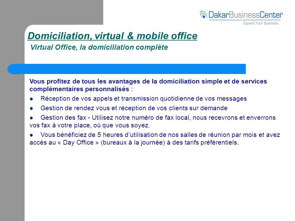 Domiciliation, virtual & mobile office Virtual Office, la domiciliation complète Vous profitez de tous les avantages de la domiciliation simple et de