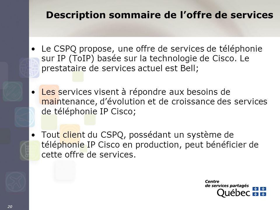 20 Description sommaire de loffre de services Le CSPQ propose, une offre de services de téléphonie sur IP (ToIP) basée sur la technologie de Cisco. Le