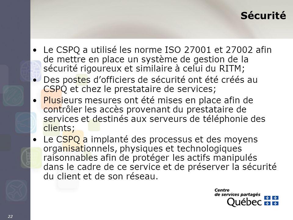 22 Sécurité Le CSPQ a utilisé les norme ISO 27001 et 27002 afin de mettre en place un système de gestion de la sécurité rigoureux et similaire à celui