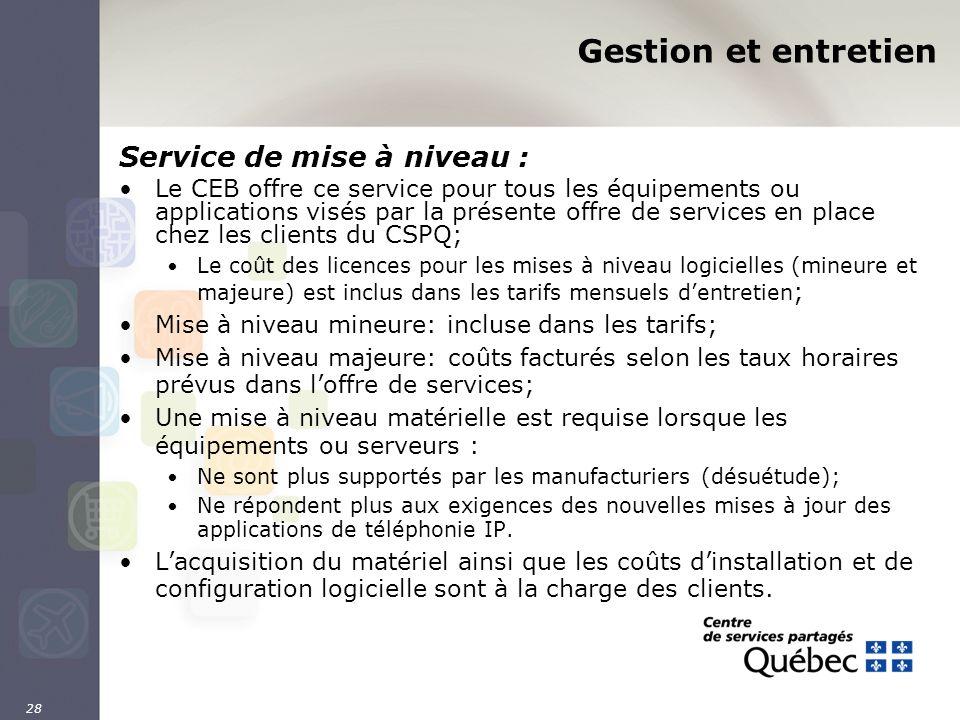 28 Gestion et entretien Service de mise à niveau : Le CEB offre ce service pour tous les équipements ou applications visés par la présente offre de se