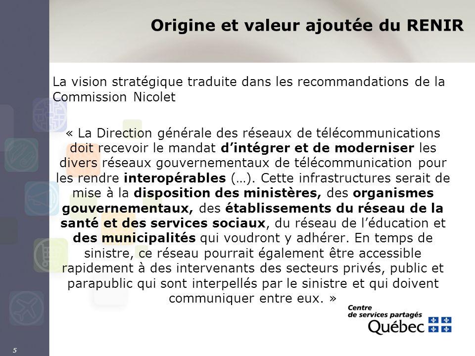 5 Origine et valeur ajoutée du RENIR La vision stratégique traduite dans les recommandations de la Commission Nicolet « La Direction générale des rése