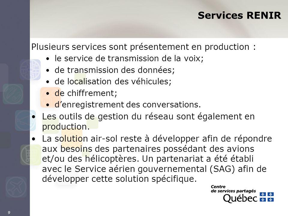 9 Services RENIR Plusieurs services sont présentement en production : le service de transmission de la voix; de transmission des données; de localisat