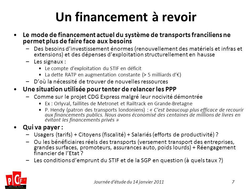 7Journée détude du 14 janvier 2011 Un financement à revoir Le mode de financement actuel du système de transports franciliens ne permet plus de faire