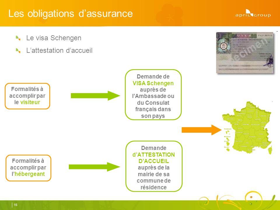 Le visa Schengen Lattestation daccueil 15 Demande de VISA Schengen auprès de lAmbassade ou du Consulat français dans son pays Demande dATTESTATION DACCUEIL auprès de la mairie de sa commune de résidence Formalités à accomplir par lhébergeant Formalités à accomplir par le visiteur Les obligations dassurance