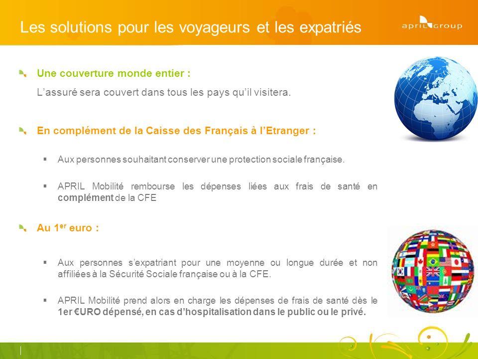 Les solutions pour les voyageurs et les expatriés Une couverture monde entier : Lassuré sera couvert dans tous les pays quil visitera.