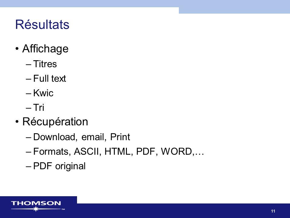 11 Résultats Affichage –Titres –Full text –Kwic –Tri Récupération –Download, email, Print –Formats, ASCII, HTML, PDF, WORD,… –PDF original